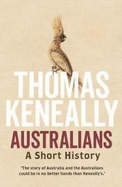 Australians: a Short History by Thomas Keneally