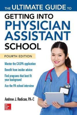 The Ultimate Guide to Getting Into Physician Assistant School, Fourth Edition by Andrew J. Rodican image