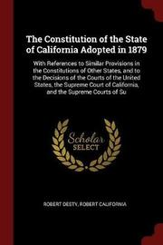 The Constitution of the State of California Adopted in 1879 by Robert Desty image
