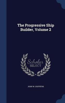 The Progressive Ship Builder; Volume 2 by John W Griffiths image