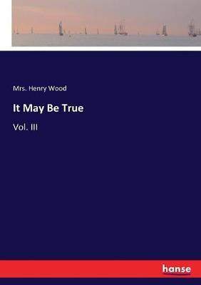It May be True by Mrs Wood
