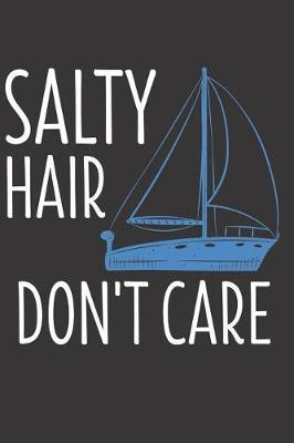Salty Hair Don't Care by Sailing Publishing