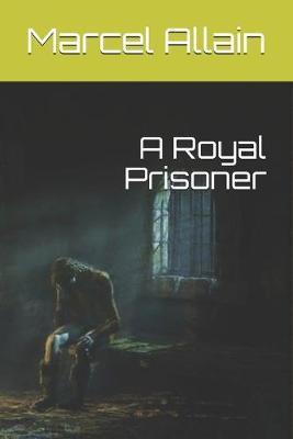 A Royal Prisoner by Marcel Allain