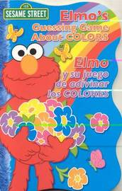 Elmo's Guessing Game About Colors / Elmo y Su Juego De Adivinar Los Colores by Sesame Workshop