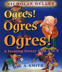 Ogres! Ogres! Ogres!: A Feasting Frenzy from A to Z by Nicholas Heller image