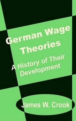 German Wage Theories: A History of Their Development by James W. Crook image