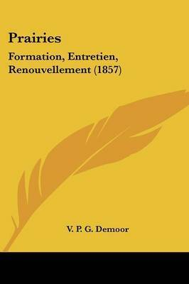 Prairies: Formation, Entretien, Renouvellement (1857) by V P G Demoor