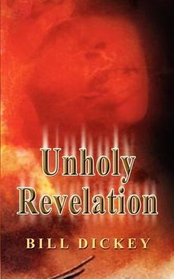 Unholy Revelation by Bill Dickey