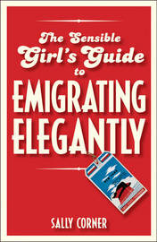 The Sensible Girl's Guide to Emigrating Elegantly by Sally Corner image