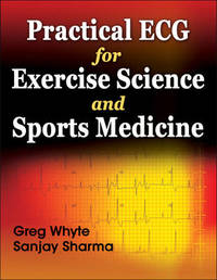 Practical ECG for Exercise Science and Sports Medicine by Greg Whyte