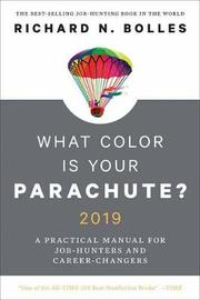 What Color Is Your Parachute? 2019 by Richard N Bolles