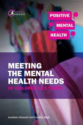 Meeting the Mental Health Needs of Children 4-11 Years by Jonathan Glazzard
