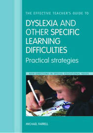 The Effective Teacher's Guide to Dyslexia and Other Specific Learning Difficulties: Practical Strategies by Michael Farrell image