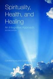 Spirituality, Health, And Healing: An Integrative Approach by Caroline Young image