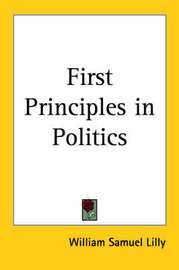 First Principles in Politics by William Samuel Lilly image