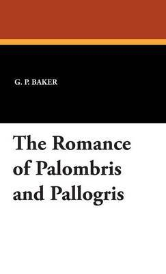 The Romance of Palombris and Pallogris by G.P. Baker