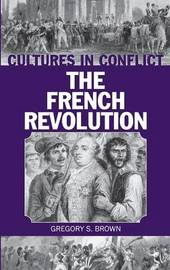 Cultures in Conflict--The French Revolution by Gregory S. Brown