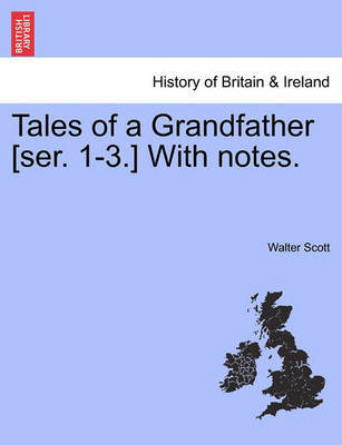 Tales of a Grandfather [Ser. 1-3.] with Notes. by Walter Scott