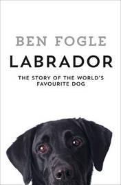Labrador by Ben Fogle