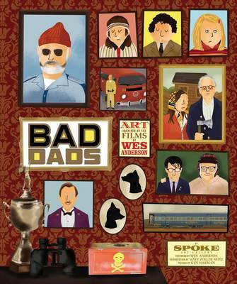 The Wes Anderson Collection: Bad Dads by Spoke Art Gallery