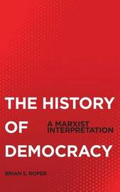 The History of Democracy by Brian S. Roper