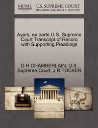 Ayers, Ex Parte U.S. Supreme Court Transcript of Record with Supporting Pleadings by Daniel Henry Chamberlain