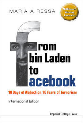 From Bin Laden To Facebook: 10 Days Of Abduction, 10 Years Of Terrorism by Maria A Ressa