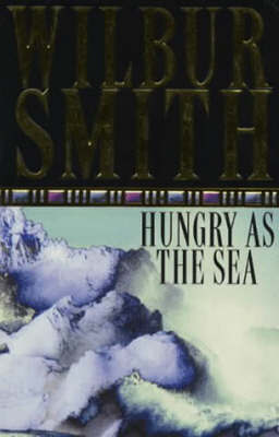 Hungry as the Sea by Wilbur Smith