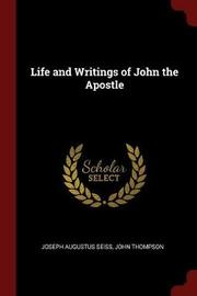 Life and Writings of John the Apostle by Joseph Augustus Seiss image
