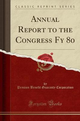 Annual Report to the Congress Fy 80 (Classic Reprint) by Pension Benefit Guaranty Corporation