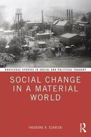 Social Change in a Material World by Theodore R Schatzki