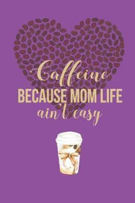 Caffeine Because Mom Life Ain't Easy by Blush and Bloom Books
