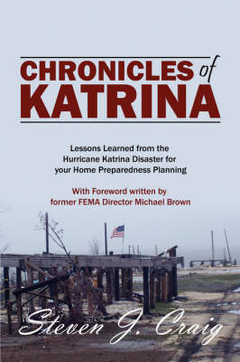 Chronicles of Katrina: Lessons Learned from the Hurricane Katrina Disaster for Your Home Preparedness Planning with Foreword Written by Former Fema Director Michael Brown by Steven J Craig CEM image
