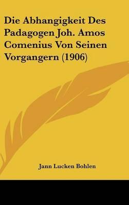 Die Abhangigkeit Des Padagogen Joh. Amos Comenius Von Seinen Vorgangern (1906) by Jann Lucken Bohlen image