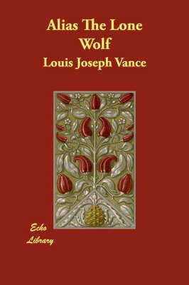 Alias The Lone Wolf by Louis Joseph Vance