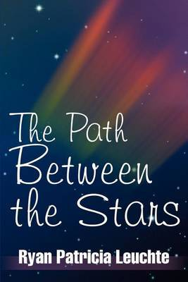 The Path Between the Stars by Ryan Patricia Leuchte image