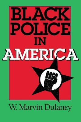 Black Police in America by W.Marvin Dulaney