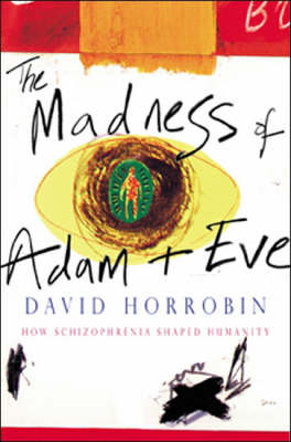 The Madness of Adam and Eve: How Schizophrenia Shaped Humanity by D.F. Horrobin image