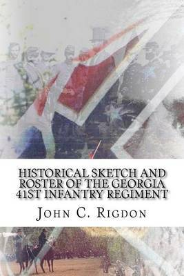 Historical Sketch and Roster of the Georgia 41st Infantry Regiment by John C Rigdon