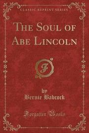 The Soul of Abe Lincoln (Classic Reprint) by Bernie Babcock