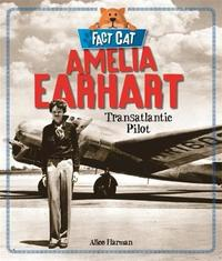 Fact Cat: History: Amelia Earhart by Jane Bingham
