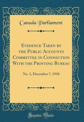 Evidence Taken by the Public Accounts Committee in Connection with the Printing Bureau by Canada Parliament