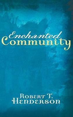 Enchanted Community by Robert T Henderson
