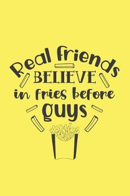 Real Friends Believe in Fries Before Guys by Mary Lou Darling