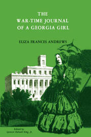 The War-Time Journal of a Georgia Girl, 1864-1865 by Eliza Frances Andrews