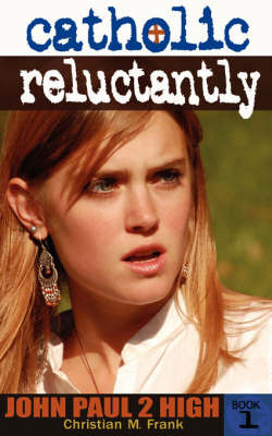 Catholic, Reluctantly: John Paul 2 High School - Book 1 by Christian M Frank image