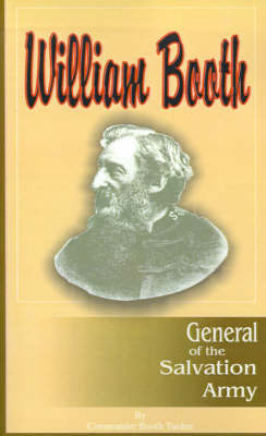 William Booth, the General of the Salvation Army by Booth Tucker