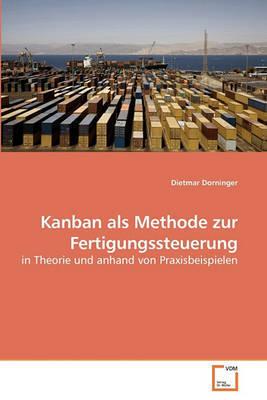 Kanban ALS Methode Zur Fertigungssteuerung by Dietmar Dorninger