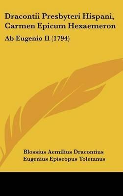 Dracontii Presbyteri Hispani, Carmen Epicum Hexaemeron: Ab Eugenio Ii (1794) by Blossius Aemilius Dracontius