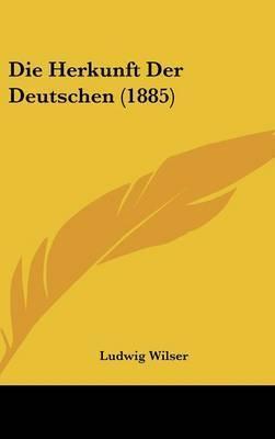 Die Herkunft Der Deutschen (1885) by Ludwig Wilser